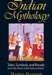 Indian Mythology: Tales, Symbols, and Rituals from the Heart of the Subcontinent Book by Devdutt Pattanaik