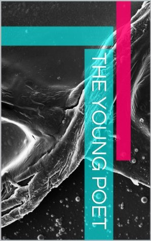 The Young Poet (Dreamonics Presents: Great Overly Dedicated Poetry Book 1)