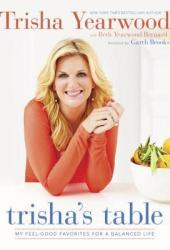 Trisha's Table: My Feel-Good Favorites for a Balanced Life Book