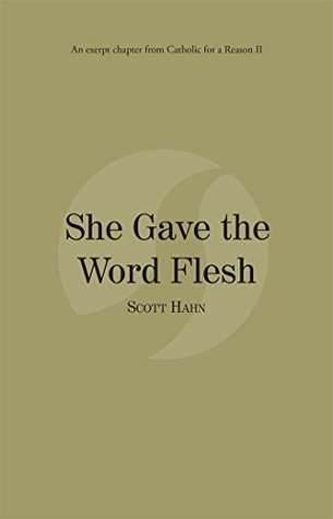 She Gave the Word Flesh: Catholic for a Reason II