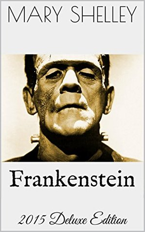Frankenstein, or The Modern Prometheus: New 2015 Deluxe Edition with Illustrations, Link to Audiobook, Filmography, Voucher plus Other Bonuses (Owl Classics Book 6)
