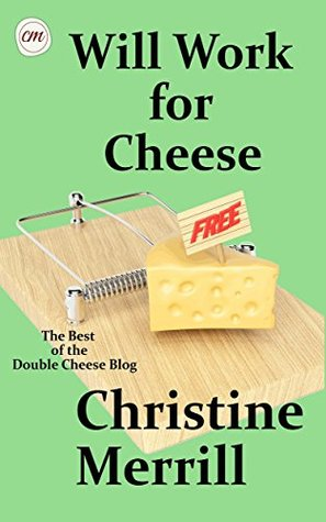 Will Work for Cheese: The Best of the Double Cheese Blog