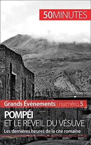 Pompéi et le réveil du Vésuve: Les dernières heures de la ville romaine (Grands Événements t. 5)