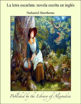 La letra escarlata: Novela escrita en inglçs