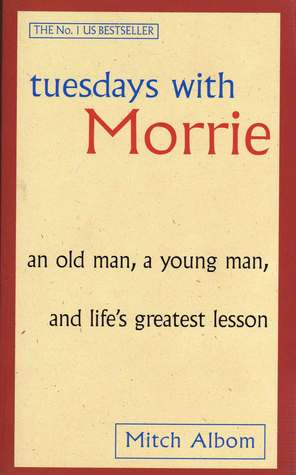 Tuesdays with Morrie: An Old Man, a Young Man and Life's Gr