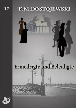 Erniedrigte und Beleidigte - Vollständige Ausgabe, speziell für digitale Lesegeräte