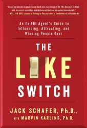 The Like Switch: An Ex-FBI Agent's Guide to Influencing, Attracting, and Winning People Over Book