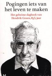 Pogingen iets van het leven te maken: Het geheime dagboek van Hendrik Groen, 83¼ jaar Book