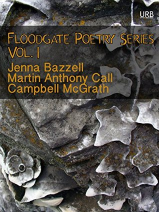 Floodgate Poetry Series Vol. 1: Three Chapbooks by Three Poets in a Single Volume