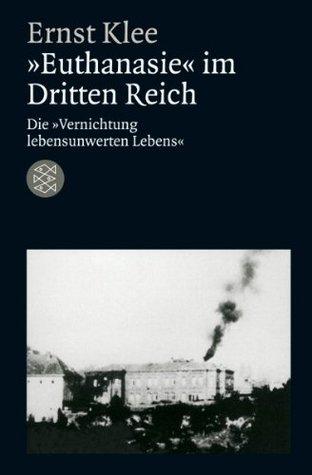 »Euthanasie« im Dritten Reich: Die »Vernichtung lebensunwerten Lebens«