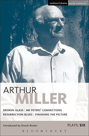 Miller Plays: 6: Broken Glass; Mr Peters' Connections; Resurrection Blues; Finishing The Picture: Broken Glass; Mr Peter's Connections; Resurrection
