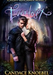 Everlost (Night Watchmen, #3) Book by Candace Knoebel