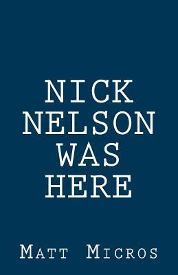 Nick Nelson was Here