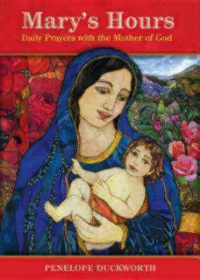 Mary's Hours: Daily Prayers with the Mother of God