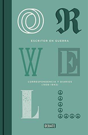 Escritor en guerra: Correspondencia y diarios (1936-1943)