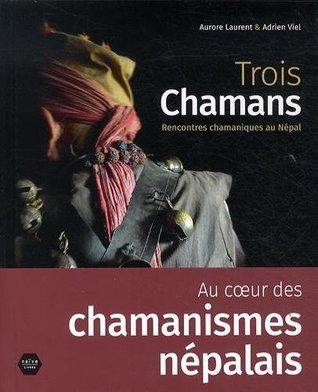 TROIS CHAMANS : RENCONTRES CHAMANIQUES AU NÉPAL