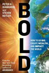 Bold: How to Go Big, Create Wealth and Impact the World Book