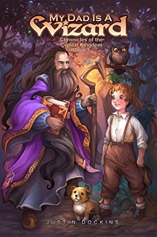 My Dad is a Wizard (Chronicles of the Crystal Kingdom, #1)