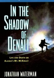 In the Shadow of Denali: Life and Death on Alaska's Mt. McKinley Book by Jonathan Waterman