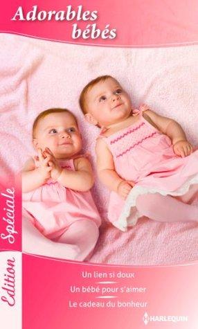 Adorables bébés : Un lien si doux / Un bébé pour s'aimer / Le cadeau du bonheur