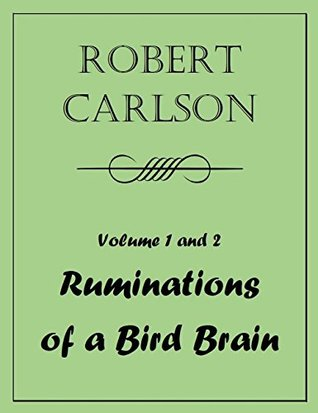 More Ruminations of a Bird Brain: Volume 1 and Volume 2