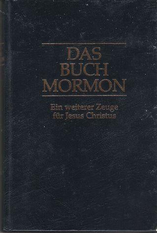Das Buch Mormon: ein weiterer Zeuge für Jesus Christus; ein Bericht, von Mormon mit eigener Hand auf Platten geschrieben, den Platten Nephis entnommen