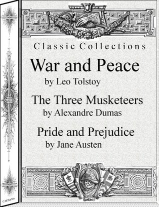 Classic Collections: War and Peace by Leo Tolstoy, The Three Musketeers by Alexandre Dumas , Pride and Prejudice by Jane Austen