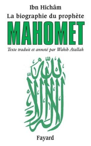 La biographie du prophète Mahomet : Texte traduit et annoté par Wahib Atallah