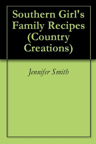 Southern Girl's Family Recipes (Country Creations Book 1)