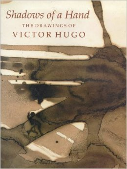 Shadows of a Hand: The Drawings of Victor Hugo
