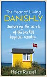 The Year of Living Danishly: Uncovering the Secrets of the World's Happiest Country
