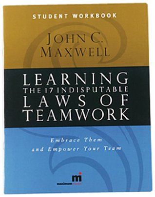 Learning the 17 Indisputable Laws of Teamwork: Embrace Them and Empower Your Team (Student Workbook)