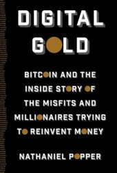 Digital Gold: Bitcoin and the Inside Story of the Misfits and Millionaires Trying to Reinvent Money Book