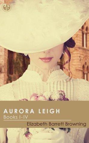 Aurora Leigh - Volume 1 (Annotated): Books I - IV