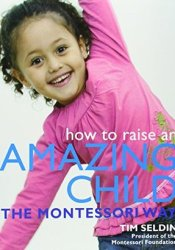 How To Raise An Amazing Child the Montessori Way Book by Tim Seldin