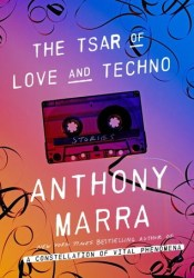 The Tsar of Love and Techno Book by Anthony Marra