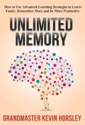 Unlimited Memory: How to Use Advanced Learning Strategies to Learn Faster, Remember More and be More Productive (Mental Mastery Book 1) Book