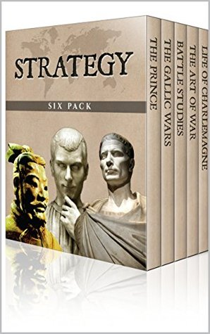 Strategy Six Pack - The Art of War, The Gallic Wars, Life of Charlemagne, The Prince, On War and Battle Studies