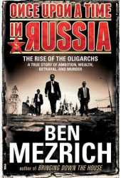 Once Upon a Time in Russia: The Rise of the Oligarchs—A True Story of Ambition, Wealth, Betrayal, and Murder Book