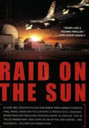 Raid on the Sun: Inside Israel's Secret Campaign that Denied Saddam the Bomb Book by Rodger Claire