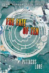 The Fate of Ten (Lorien Legacies, #6)