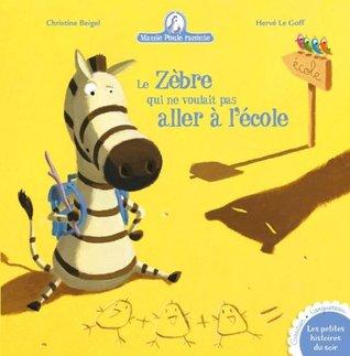 Le zèbre qui ne voulait pas aller à l'école (Mamie Poule raconte, #11)