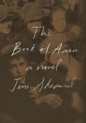 The Book of Aron Book by Jim Shepard