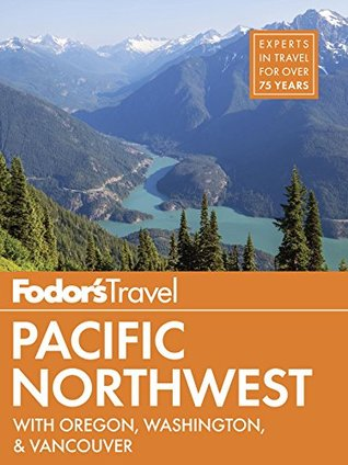 Fodor's Pacific Northwest: with Oregon, Washington & Vancouver