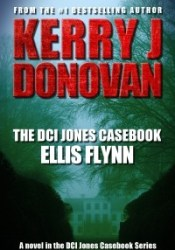 Ellis Flynn (The DCI Jones Casebook #3) Book by Kerry J. Donovan