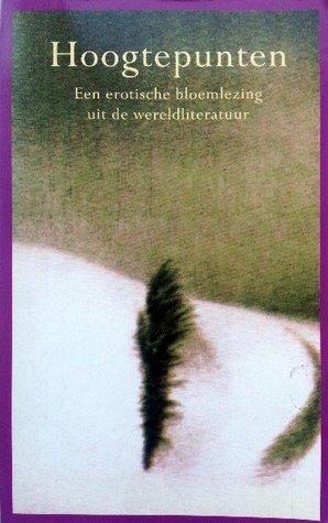 Hoogtepunten:en erotische bloemlezing uit de wereldliteratuur.