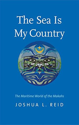 The Sea Is My Country: The Maritime World of the Makahs (The Henry Roe Cloud Series on American Indians and Modernity)