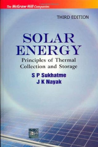 SOLAR ENERGY : PRINCIPLES OF THERMAL COLLECTION AND STORAGE