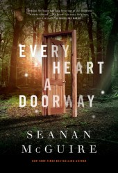 Every Heart a Doorway (Wayward Children, #1) Book