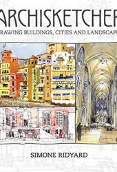 Archisketcher: Drawing Buildings, Cities and Landscapes Book